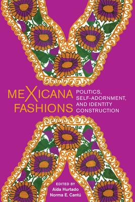MEXICANA FASHIONS - By Aída Hurtado (Editor), Norma E. Cantú (Editor)