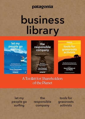 The Patagonia Business Library: Including Let My People Go Surfing, the Responsible Company, and Patagonia's Tools for Grassroots Activists Cover Image