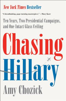 Chasing Hillary: Ten Years, Two Presidential Campaigns, and One Intact Glass Ceiling Cover Image