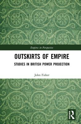 Outskirts of Empire: Studies in British Power Projection (Empires in Perspective) Cover Image