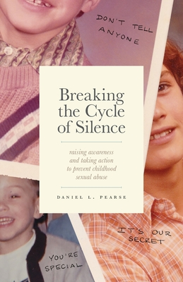 Breaking the Cycle of Silence: Raising Awareness and Taking Action to Prevent Childhood Sexual Abuse Cover Image