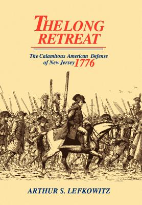 The Long Retreat: The Calamitous Defense of New Jersey, 1776 Cover Image