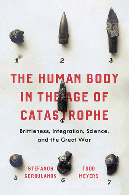 The Human Body in the Age of Catastrophe: Brittleness, Integration, Science, and the Great War Cover Image