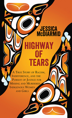 Highway of Tears: A True Story of Racism, Indifference, and the Pursuit of Justice for Missing and Murdered Indigenous Cover Image