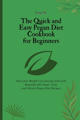 The Quick and Easy Pegan Diet Cookbook for Beginners: Start your Weight Loss Journey and Look Beautiful with Super Tasty and Vibrant Pegan Diet Recipe Cover Image