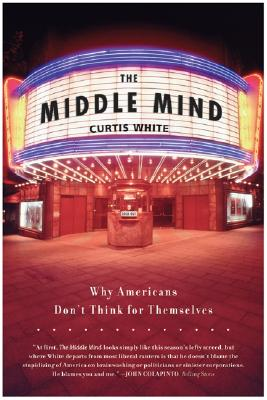 The Middle Mind: Why Americans Don't Think for Themselves Cover Image