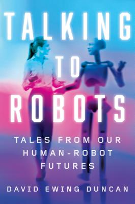 Talking to Robots: Tales from Our Human-Robot Futures Cover Image
