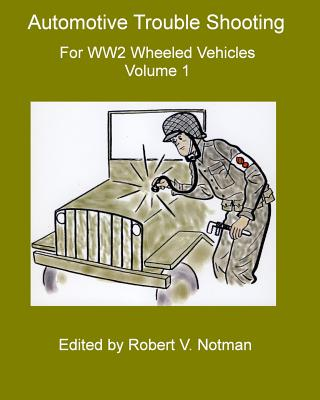 Automotive Trouble Shooting for WW2 Wheeled Vehicles: Volume 1 Cover Image