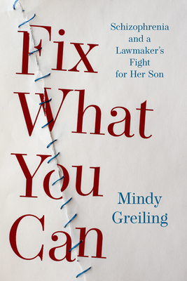 Fix What You Can: Schizophrenia and a Lawmaker's Fight for Her Son Cover Image