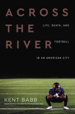 Across the River: Life, Death, and Football in an American City Cover Image