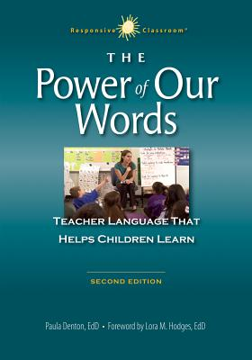 The Power of Our Words: Teacher Language That Helps Children Learn (Responsive Classroom) Cover Image