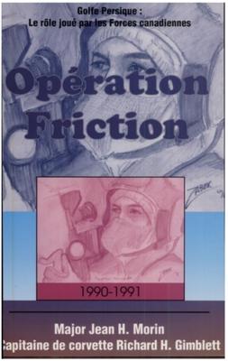 Opération Friction 1990-1991: Golfe Persique: Le Rôle Joué Par Les Forces Canadiennes Cover Image