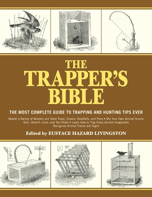 The Trapper's Bible: The Most Complete Guide to Trapping and Hunting Tips Ever Cover Image