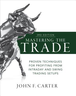 Mastering the Trade, Third Edition: Proven Techniques for Profiting from Intraday and Swing Trading Setups Cover Image