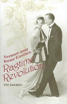 Cover for Vernon and Irene Castle's Ragtime Revolution
