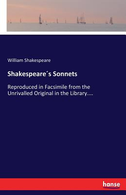 Shakespeare´s Sonnets: Reproduced in Facsimile from the Unrivalled Original in the Library.... Cover Image