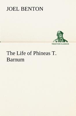 The Life of Phineas T. Barnum Cover Image
