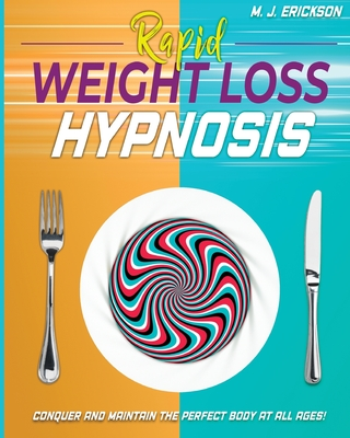Rapid Weight Loss Hypnosis: Conquer and Keep the Perfect Body at All Ages! Enjoy: 20+ Hypnotic Sessions Diseases Prevention Affirmations 7 Anti-Ag Cover Image