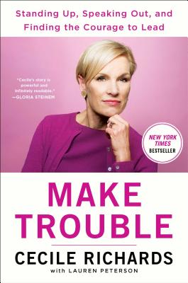 Make Trouble: Standing Up, Speaking Out, and Finding the Courage to Lead--My Life Story Cover Image