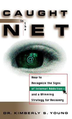 Caught in the Net: How to Recognize the Signs of Internet Addiction--And a Winning Strategy for Recovery Cover Image