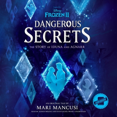Frozen 2: Dangerous Secrets: The Story of Iduna and Agnarr Lib/E Cover Image
