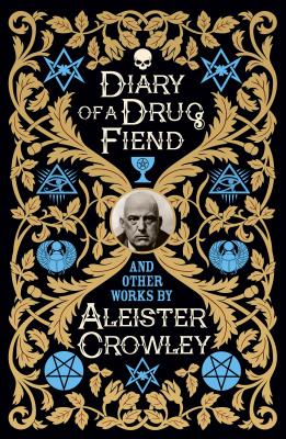 Diary of a Drug Fiend and Other Works by Aleister Crowley Cover Image