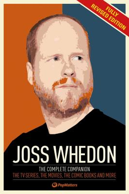 The Joss Whedon Companion (Fully Revised Edition): The Complete Companion: The TV Series, the Movies, the Comic Books, and More Cover Image