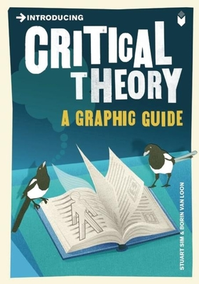 Introducing Critical Theory: A Graphic Guide (Introducing (Icon Books)) Cover Image