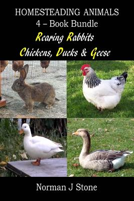Homesteading Animals 4-Book Bundle: Rearing Rabbits, Chickens, Ducks & Geese: A Comprehensive Introduction To Raising Popular Farmyard Animals Cover Image