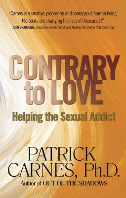 Contrary to Love: Helping the Sexual Addict Cover Image