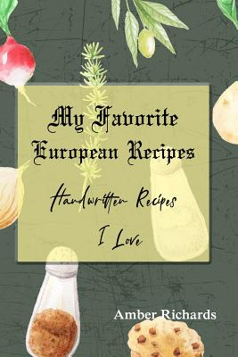 My Favorite European Recipes: Handwritten Recipes I Love Cover Image