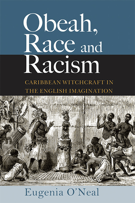 Obeah, Race and Racism: Caribbean Witchcraft in the English Imagination Cover Image