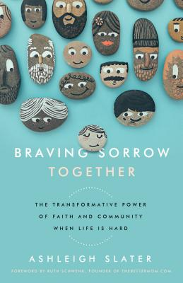 Braving Sorrow Together: The Transformative Power of Faith and Community When Life is Hard Cover Image