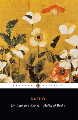On Love and Barley: Haiku of Basho Cover Image