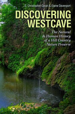 Discovering Westcave: The Natural and Human History of a Hill Country Nature Preserve (Kathie and Ed Cox Jr. Books on Conservation Leadership, sponsored by The Meadows Center for Water and the Environment, Texas State University) Cover Image