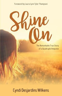 Shine On: The Remarkable True Story of a Quadruple Amputee Cover Image