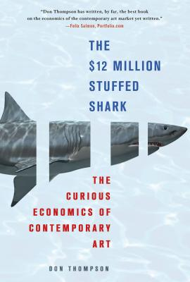 The $12 Million Stuffed Shark: The Curious Economics of Contemporary Art Cover Image