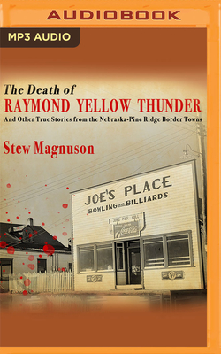 The Death of Raymond Yellow Thunder: And Other True Stories from the Nebraska-Pine Ridge Border Towns Cover Image