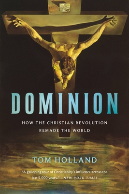 Dominion: How the Christian Revolution Remade the World Cover Image