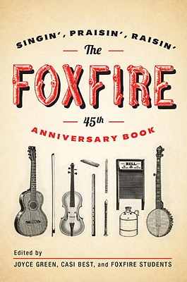 The Foxfire 45th Anniversary Book: Singin', Praisin', Raisin' Cover Image