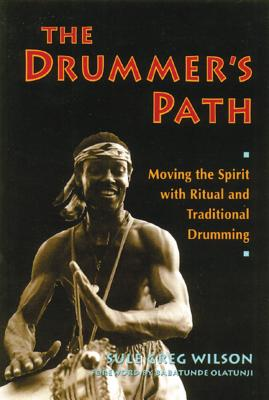 The Drummer's Path: Moving the Spirit with Ritual and Traditional Drumming Cover Image