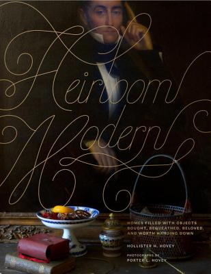 Heirloom Modern: Homes filled with objects bought, bequeathed, beloved, and worth handing down Cover Image