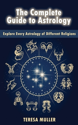 The Complete Guide to Astrology: Explore Every Astrology of Different Religions Cover Image