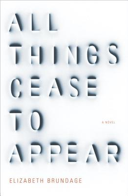 All Things Cease to Appear: A novel Cover Image