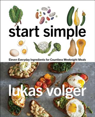 Start Simple: Eleven Everyday Ingredients for Countless Weeknight Meals Cover Image