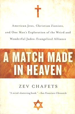 A Match Made in Heaven: American Jews, Christian Zionists, and One Man's Exploration of the Weird and Wonderful Judeo-Evangelical Alliance Cover Image