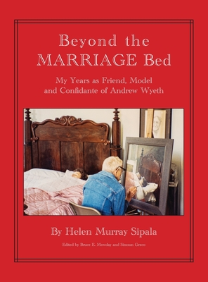 BEYOND THE MARRIAGE BED My Years as Friend, Model and Confidante of Andrew Wyeth Cover Image