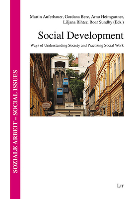 Social Development: Ways of Understanding Society and Practising Social Work (Soziale Arbeit - Social Issues #22) Cover Image