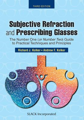 Subjective Refraction and Prescribing Glasses: The Number One (or Number Two) Guide to Practical Techniques and Principles, Third Edition Cover Image