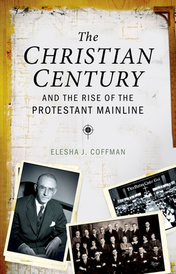 The Christian Century and the Rise of the Protestant Mainline Cover